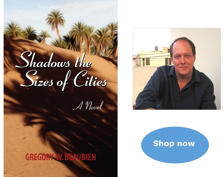 Romantic thriller novel set in Morocco, Shadows the Sizes of Cities by author Gregory W. Beaubien, shop now